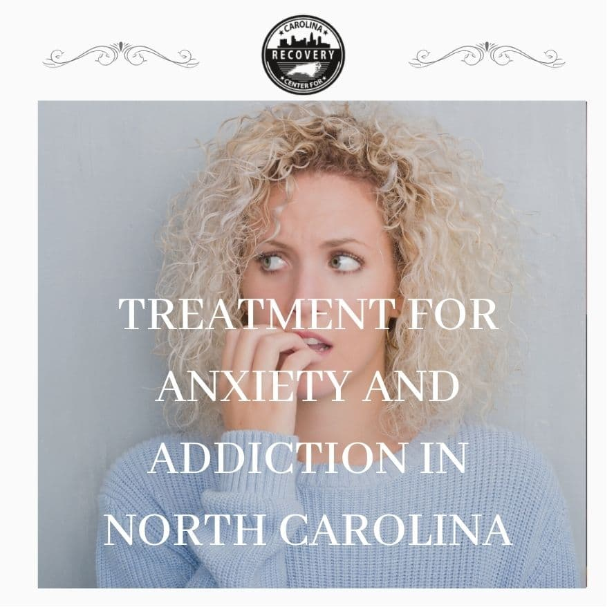 Treatment for Anxiety and Addiction in North Carolina